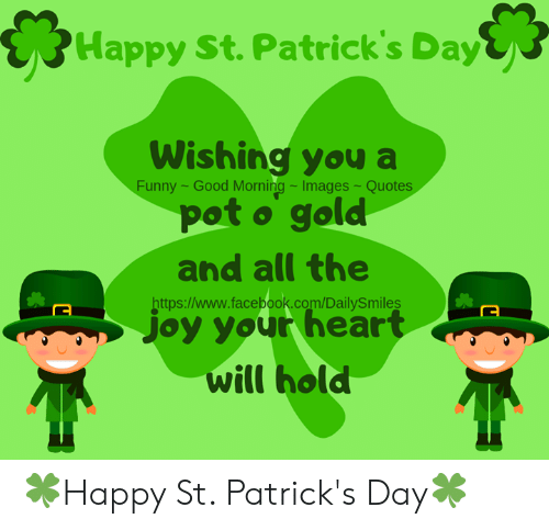 Facebook, Funny, and Memes: Happy St. Patrick's Day  Wishing you a  pot o gold  Funny - Good Morning-Images-Quotes  and all the  https:/www.facebook.com/DailySmiles  joy your heart  will hold 🍀Happy St. Patrick's Day🍀