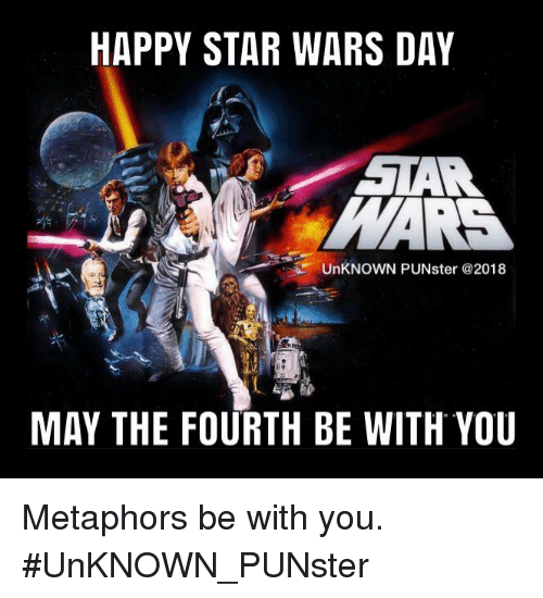 Happy Star Wars Day: HAPPY STAR WARS DAY UnKNOWN PUNster MAY THE FOURTH BE WITH