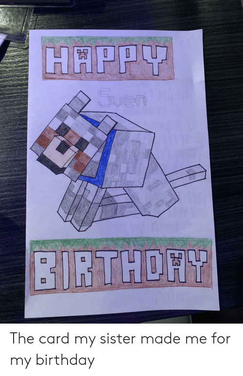 Birthday, Happy, and Made: HAPPY  Suen  BIRTHORY The card my sister made me for my birthday