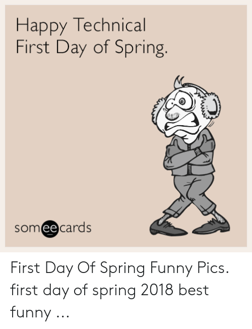 Happy Technical First Day of Spring Someecards First Day of
