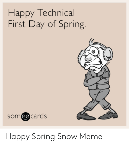 Snow On First Day Of Spring Makes Me >> Happy Technical First Day Of Spring Someecards Happy Spring Snow