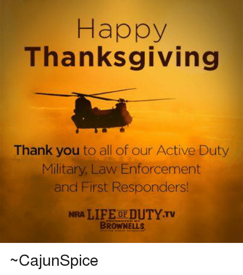Happy Thanksgiving Meme >> Happy Thanksgiving Thank You to All of Our Active Duty Military Law Enforcement and First ...