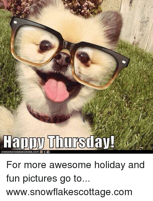 Happy Thursday! For More Awesome Holiday and Fun Pictures ...