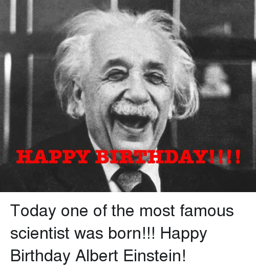 HAPPY Today One Of The Most Famous Scientist Was Born