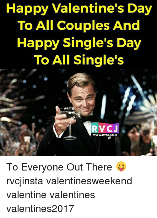 Memes, 🤖, and Coupling: Happy Valentine's Day  To All Couples And  Happy Single's Day  To All Single's  RTV CJ  WWW. RVCJ.COM To Everyone Out There 😛 rvcjinsta valentinesweekend valentine valentines valentines2017