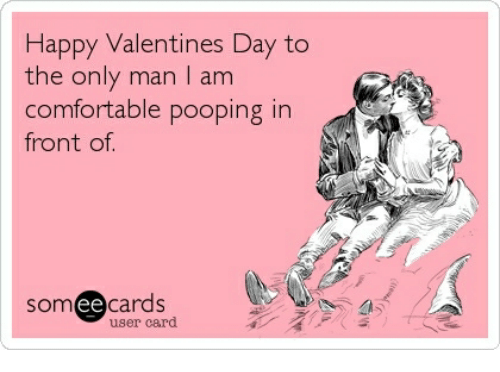 Comfortable, Valentine's Day, and Happy: Happy Valentines Day to  the only man I am  comfortable pooping in  front of  someecards  user card