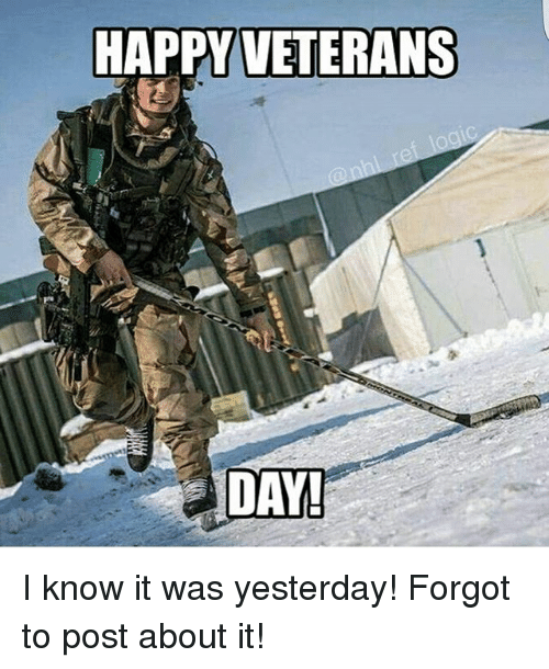 happy veterans day i know it was yesterday forgot to 20226500 ✅ 25 best memes about happy veterans day happy veterans day memes,Happy Veterans Day Meme