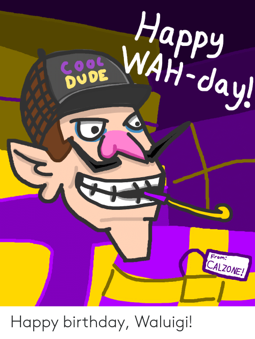 Happy Wah Day Cool Dude From Calzone Happy Birthday