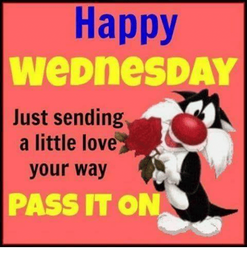 Happy Wednesday Just Sending A Little Love Your Way Pass It On