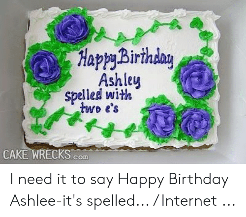Terrific Happybirihday Ashley Spelled With Two Es Cake Wrecks Com I Need Funny Birthday Cards Online Alyptdamsfinfo