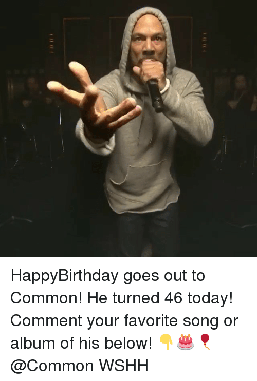 Memes, Wshh, and Common: HappyBirthday goes out to Common! He turned 46 today! Comment your favorite song or album of his below! 👇🎂🎈@Common WSHH