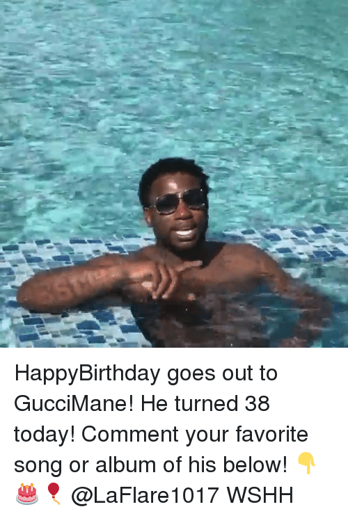 Memes, Wshh, and Today: HappyBirthday goes out to GucciMane! He turned 38 today! Comment your favorite song or album of his below! 👇🎂🎈 @LaFlare1017 WSHH