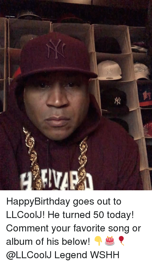 Memes, Wshh, and Today: HappyBirthday goes out to LLCoolJ! He turned 50 today! Comment your favorite song or album of his below! 👇🎂🎈 @LLCoolJ Legend WSHH