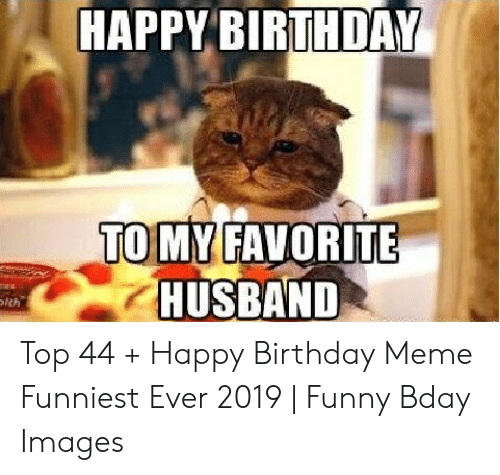 Birthday Funny And Meme HAPPYBIRTHDAY TO MY FAVORITE HUSBAND Top 44 Happy