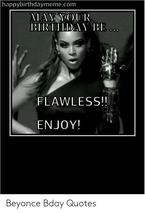 Happybirthdaymemecom FLAWLESS!! ENJOY! Beyonce Bday Quotes ...