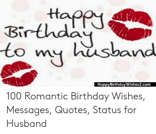 Birthday, Quotes, and Husband: HappyBirthdayWishes2.com 100 Romantic Birthday Wishes, Messages, Quotes, Status for Husband