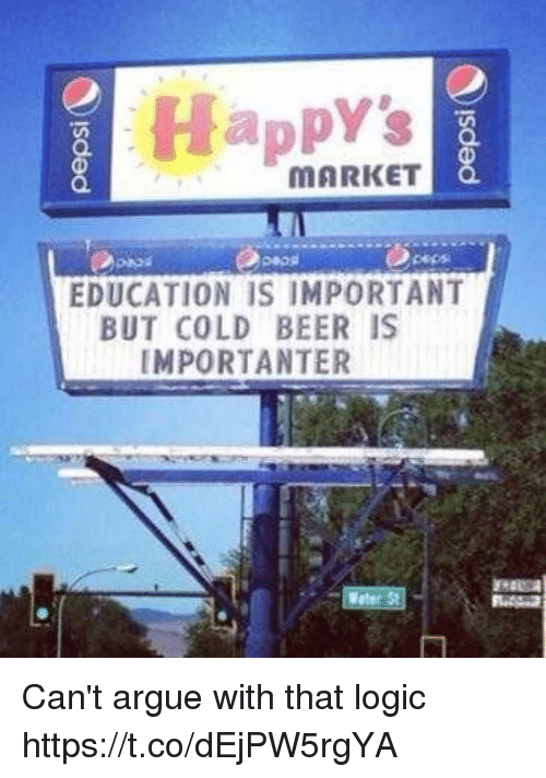 Arguing, Beer, and Funny: Happy's  O.  MARKET  cepss  EDUCATION IS IMPORTANT  BUT COLD BEER IS  IMPORTANTER Can't argue with that logic https://t.co/dEjPW5rgYA