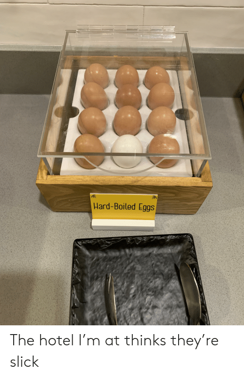 Slick, Hotel, and They: Hard-Boiled Eggs The hotel I'm at thinks they're slick