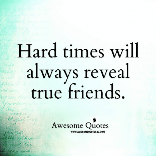 Hard Times Will Alwavs Reveal True Friends Awesome Quotes