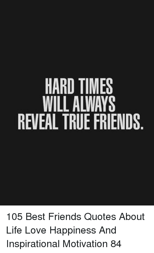 Hard Times Will Always Reveal True Friends 105 Best Friends Quotes