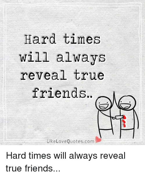 Hard Times Will Always Reveal True Friends Like Love Quotescom Hard Amazing Quotes Com
