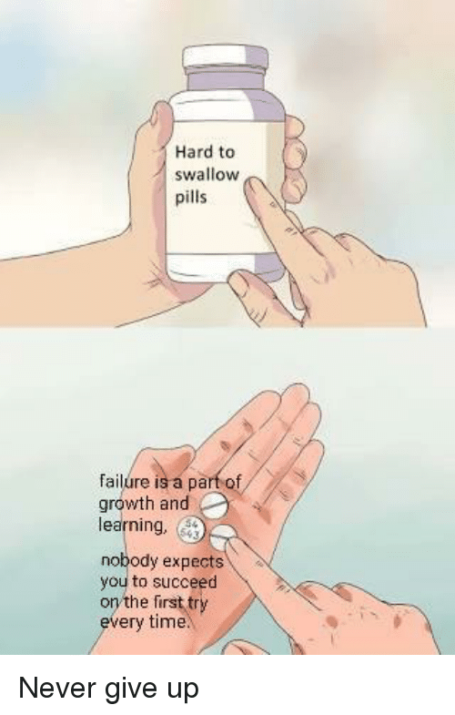 Hard to Swallow Pills Failure Is a Part of Growth and