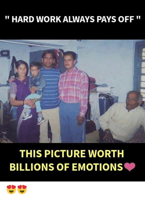 """Memes, Work, and 🤖: """"HARD WORK ALWAYS PAYS OFF""""  THIS PICTURE WORTH  BILLIONS OF EMOTIONS 😍😍"""