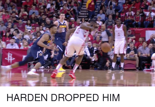 Him, Harden, and Dropped: HARDEN DROPPED HIM