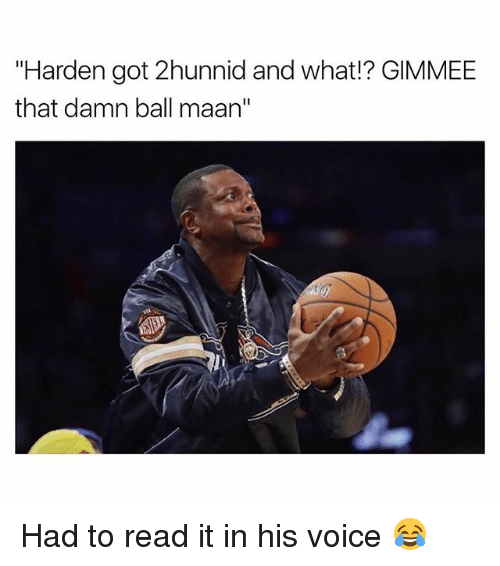 "Funny, Voice, and Got: ""Harden got 2hunnid and what!? GIMMEE  that damn ball maan"" Had to read it in his voice 😂"