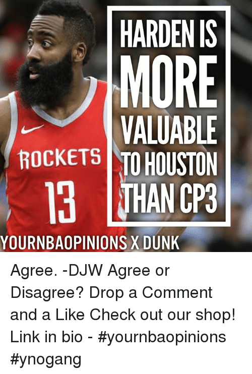 Dunk, Houston, and Link: HARDEN IS  MORE  VALUABLE  ROCKETS ITO HOUSTON  HAN CP3  YOURNBAOPINIONS X DUNK Agree. -DJW Agree or Disagree? Drop a Comment and a Like Check out our shop! Link in bio - #yournbaopinions #ynogang