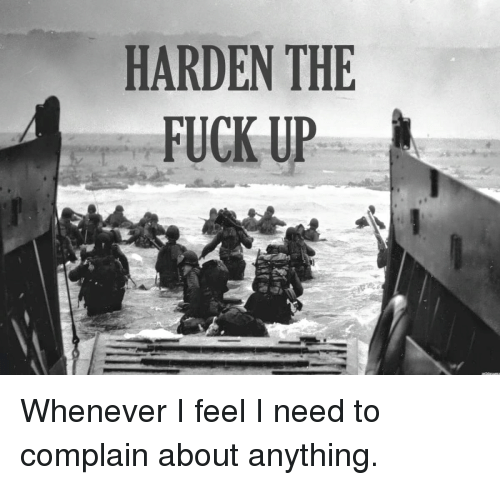 Fuck, Feel, and Anything: HARDEN THE  FUCK UP