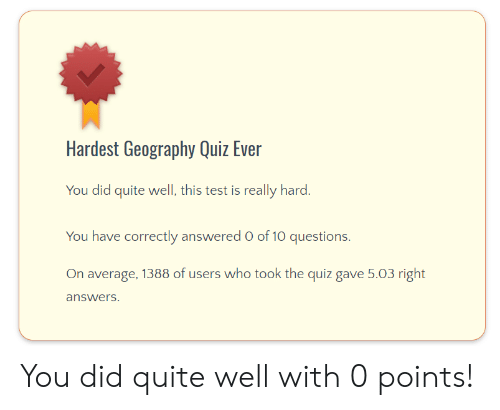 Hardest Geography Quiz Ever You Did Quite Well This Test Is