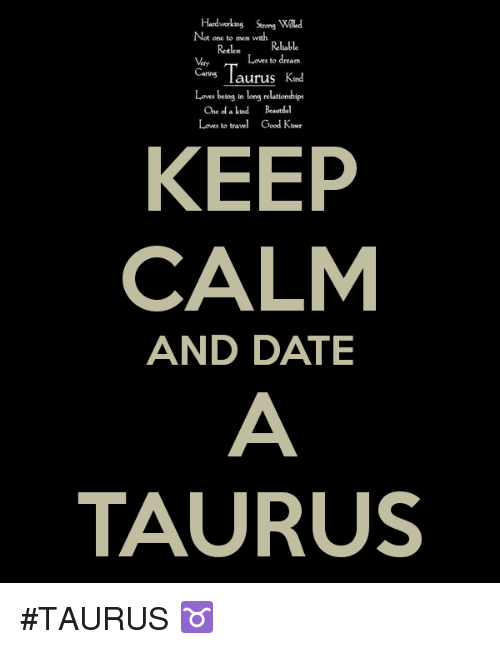 Dating, Relationships, and Date: Hardworking Strong Killed  Not one to mess with  Vry Loves to dream  Caring  aurus Krad  Loves being in long relationships  Che of a kind Beautdal  Loves to travel Good Kater  KEEP  CALM  AND DATE  TAURUS #TAURUS ♉