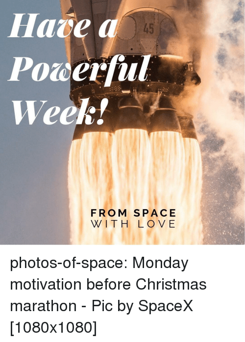 Christmas, Tumblr, and Blog: Hare a  Powerful  Week!  45  FROM SPACE  WITH LOV E photos-of-space:  Monday motivation before Christmas marathon - Pic by SpaceX [1080x1080]