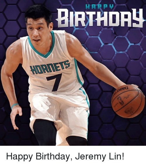 harp birthday hornets ing happy birthday jeremy lin 4161907 ✅ 25 best memes about happy birthday jeremy happy birthday,Happy Birthday Jeremy Meme
