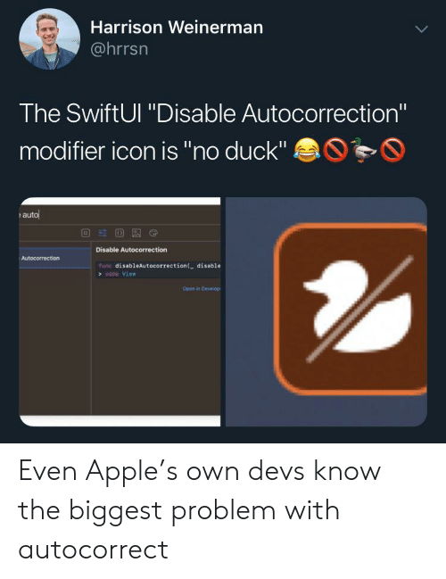 """Apple, Autocorrect, and Duck: Harrison Weinerman  @hrrsn  The SwiftUl """"Disable Autocorrection""""  modifier icon is """"no duck""""  auto  Disable Autocorrection  Autocorrection  func disableAutocorrection ( disable  some View  Open in Develop Even Apple's own devs know the biggest problem with autocorrect"""