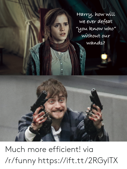 "Funny, How, and Who: Harry, how will  we ever defeat  ""you know who""  without our  Wands?  0  0 Much more efficient! via /r/funny https://ift.tt/2RGylTX"