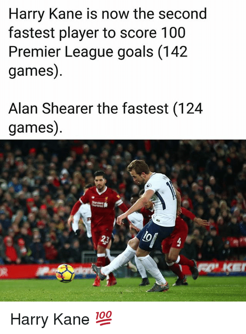 Anaconda, Goals, and Memes: Harry Kane is now the second  fastest player to score 100  Premier League goals (142  games)  Alan Shearer the fastest (124  games) Harry Kane 💯
