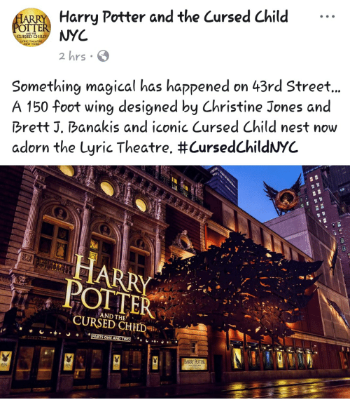 Harry Potter, Nest, and Iconic: Harry Potter and the Cursed Child .-  CURSED CHI  LYRIC THEATRE  hrs  Something magical has happened on 43rd Street,  A 150 foot wing designed by Christine Jones and  Brett J, Banakis and iconic Cursed Child nest now  adorn the Lyric Theatre. #CursedChildNYC  HARRY  POTTER  AND THE  HARRY POTTER