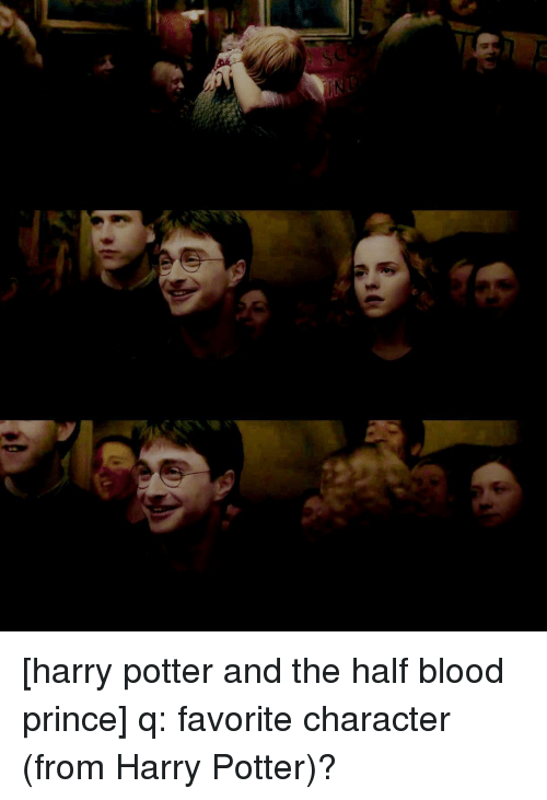 harry potter and the half blood prince q favorite character from harry potter bloods meme on me me half blood prince q favorite character