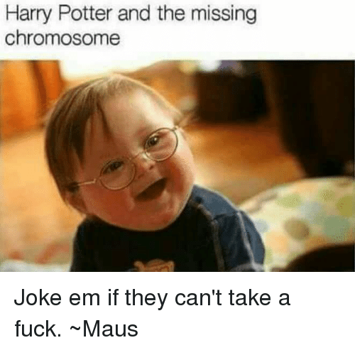 Harry Potter And The Missing Chromosome Joke Em If They Cant Take A