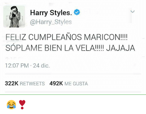 Memes, Harry Styles, and 🤖: Harry Styles  @Harry Styles  FELIZ CUMPLEANOS MARICON!!!!  SOPLAME BIEN LA VELA!!!!! JAJAJA  12:07 PM 24 dic.  322K  RETWEETS  492K  ME GUSTA 😂❣️