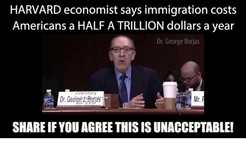 Memes, Harvard, and Immigration: HARVARD economist says immigration costs  Americans a HALF ATRILLION dollars a year  Dr. George Borjas  SHAREIF YOU AGREE THISISUNACCEPTABLE!