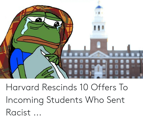 Harvard, Racist, and Who: Harvard Rescinds 10 Offers To Incoming Students Who Sent Racist ...