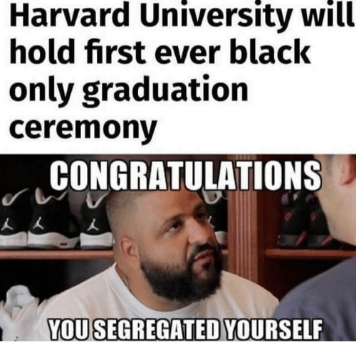 harvard university will hold first ever black only graduation ceremony 20653096 harvard university will hold first ever black only graduation,Congratulations Graduate Meme