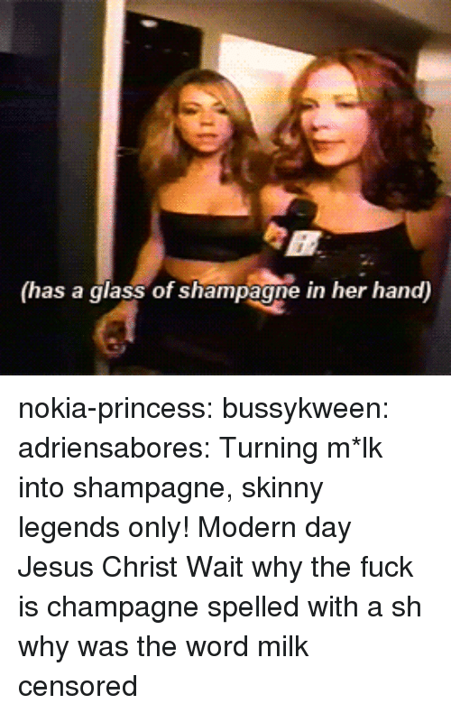 Jesus, Skinny, and Target: (has a glass of shampagne in her hand) nokia-princess: bussykween:   adriensabores: Turning m*lk into shampagne, skinny legends only!  Modern day Jesus Christ    Wait why the fuck is champagne spelled with a sh  why was the word milk censored