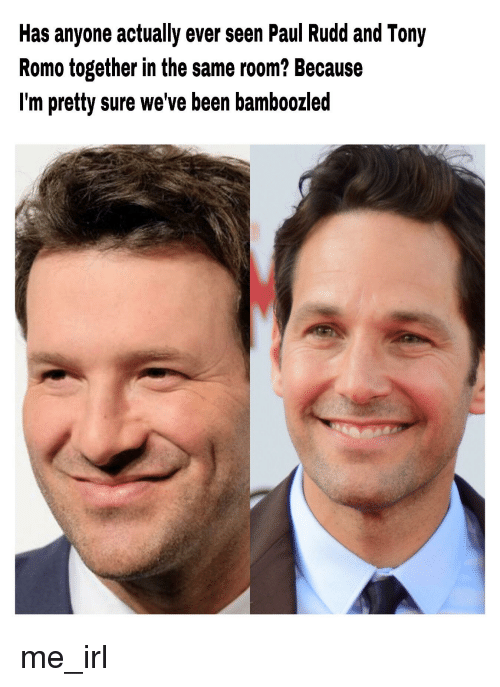 Has Anyone Actually Ever Seen Paul Rudd And Tony Romo Together In The Same Room Because I M Pretty Sure We Ve Been Bamboozled Tony Romo Meme On Me Me