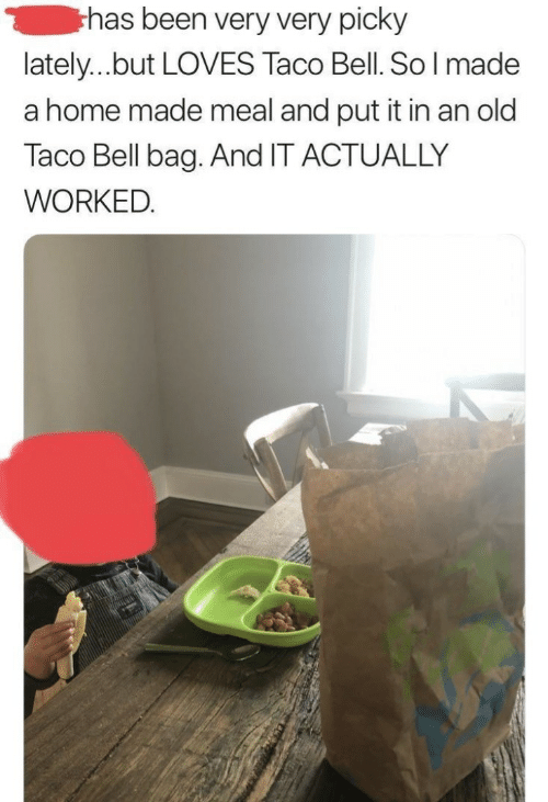 Taco Bell, Home, and Old: has been very very picky  lately...but LOVES Taco Bell. So l made  a home made meal and put it in an old  Taco Bell bag. And IT ACTUALLY  WORKED