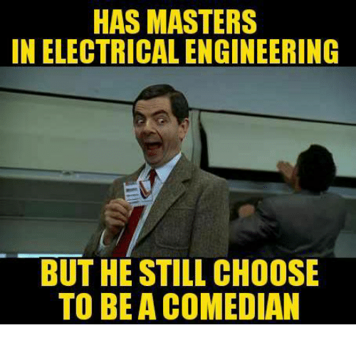 has masters in electrical engineering but he still choose to 7495259 ✅ 25 best memes about electrical engineer electrical engineer