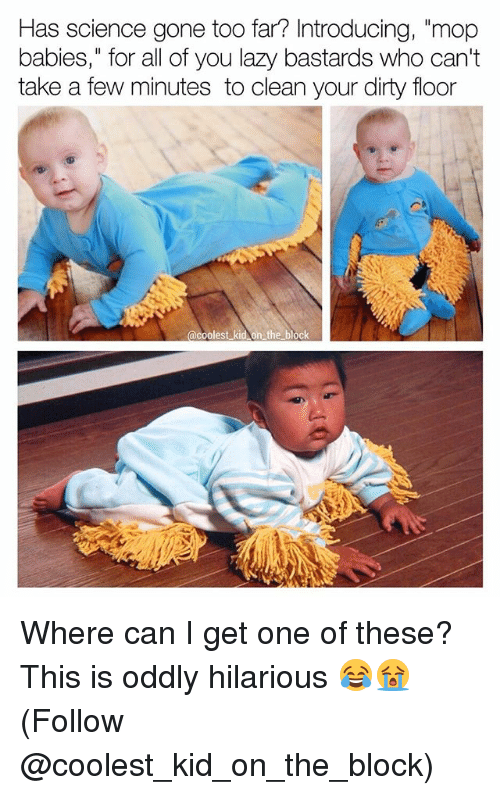 Has Science Gone Too Far? Introducing Mop Babies for All of